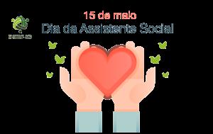 15 de maio, dia da Assistente Social. Parabéns!